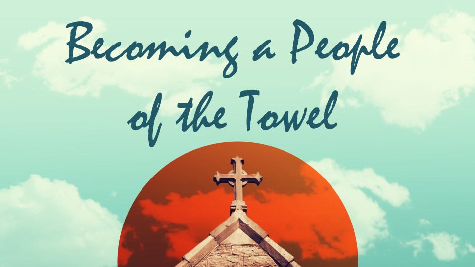A Blessed Sunday: Becoming A People of the Towel